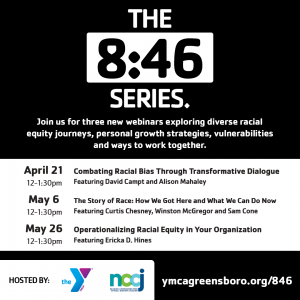 """A black and white background with text that states, """"The 8:46 Series. Join us for three new webinars exploring diverse racial equity journeys, personal growth strategies, vulnerabilities and ways to work together."""""""